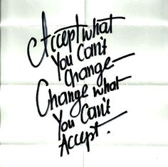Acceptance and Change. Great quote!