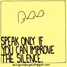 Things We Forget: 693: Speak only if you can improve the silence.