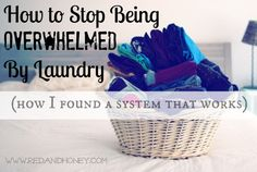 How to stop being overwhelmed by laundry- I loved her simple yet effective system!