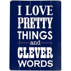 I Love Pretty Things and Clever Words Sign.