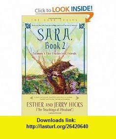 Sara, Book 2 Solomons Fine Featherless Friends (9781401911591) Esther Hicks, Jerry Hicks , ISBN-10: 1401911595  , ISBN-13: 978-1401911591 ,  , tutorials , pdf , ebook , torrent , downloads , rapidshare , filesonic , hotfile , megaupload , fileserve
