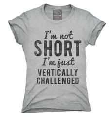I'm Not Short I'm Just Vertically Challenged T-Shirt, Hoodie, Tank Top