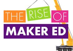 "New infographic, that is designed specially for teachers shows how the ""Maker Movement"" has developed into ""Maker Ed"