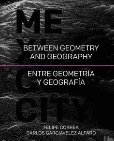 Mexico City: Between Geometry and Geography / Entre geometria y geografia