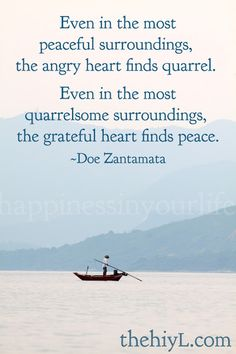 Even in the most peaceful surroundings, the angry heart finds quarrel....