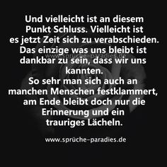 Und vielleicht ist an diesem Punkt Schluss. Maybe it's time to say goodbye now. The only thing we have left is to be thank Some Quotes, Words Quotes, Sayings, Midnight Thoughts, Deep Thoughts, Favorite Quotes, Best Quotes, Disappointment Quotes, Lifestyle Quotes