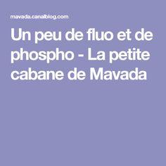 Un peu de fluo et de phospho - La petite cabane de Mavada