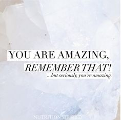You Are Amazing, Remember That! But seriously, you're amazing. | Nutrition Stripped #inspire