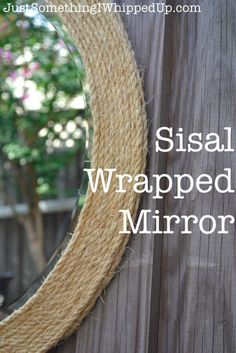 Sisal Wrapped Mirror - Give a plain round mirror a sisal border to jazz it up. I have been toting a plain, round Target mirror from residence to residence since…