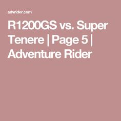 R1200GS vs. Super Tenere | Page 5 | Adventure Rider