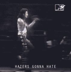 HATERS GONNA HATE *GIF*