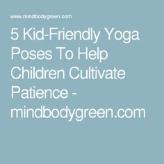 5 Kid-Friendly Yoga Poses To Help Children Cultivate Patience - mindbodygreen.com