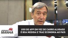 Uso de app em vez de carro alugado é boa medida e traz economia ao País ...