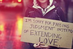 I'm sorry for passing judgment instead of extending love ♥