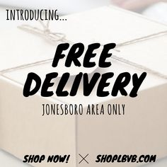 introducing.. FREE DELIVERY! Live in the Jonesboro area? Shop online at shoplbvb.com now and we will deliver FREE to your house!