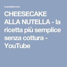 CHEESECAKE ALLA NUTELLA - la ricetta più semplice senza cottura - YouTube