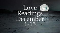 Love Readings December 1-15 2016 – Individual Videos For All Signs