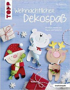 Weihnachtlicher Dekospaß kreativ.kompakt. : Niedliche Motive aus Papier und Tonkarton: Amazon.de: Pia Pedevilla: Bücher