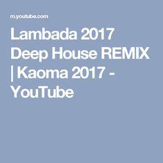 Lambada 2017 Deep House REMIX | Kaoma 2017  - YouTube