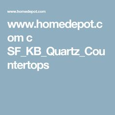 www.homedepot.com c SF_KB_Quartz_Countertops