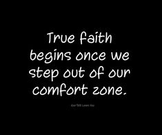 True faith begins once we step out of our comfort zone.