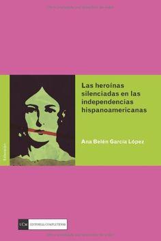 Las heroínas silenciadas en las independencias hispanoamericanas, D.L. 2013 http://absysnetweb.bbtk.ull.es/cgi-bin/abnetopac01?TITN=550185