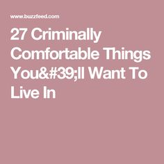 27 Criminally Comfortable Things You'll Want To Live In