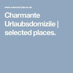 Charmante Urlaubsdomizile | selected places.