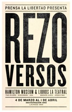 Rezo Versos poster realized  printed with letterpress by Prensa La Libertad for an exhibition between the Hamilton Museum (USA) and Libros La Teatral (Argentina).