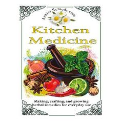 Kitchen Medicine: Making Crafting and Growing Simple Herbal Remedies (Core Herbs) [Kindle Edition]