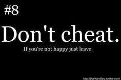 hate cheaters yes just leave could not live with myself if I was to get cheated on