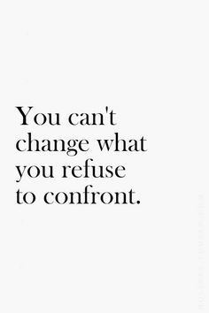 Accountability 101   You can't change what you refuse to confront.