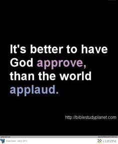 ❥ the approval of God is far more valuable than the applause of the world