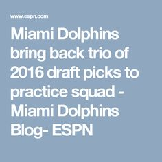 Miami Dolphins bring back trio of 2016 draft picks to practice squad - Miami Dolphins Blog- ESPN