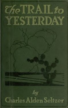 The Trail to Yesterday (Original Illustrations & Text) (Western Cowboy Classics Book 41) by [Seltzer, Charles Alden]
