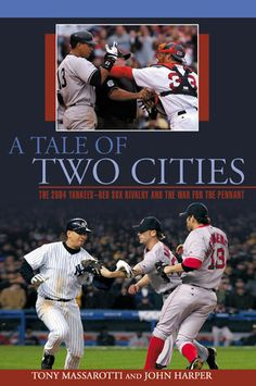 """A Tale Of Two Cities: The 2004 Yankees vs. Red Sox Rivalry & The War For The Pennant"" book by Tony Massarotti & John Harper ... #RedSoxFansMakeBetterLovers"