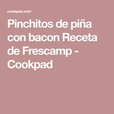 Pinchitos de piña con bacon Receta de Frescamp - Cookpad