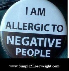 I'm allergic to Negative people!