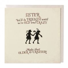 Until were old and crazy sister birthday card