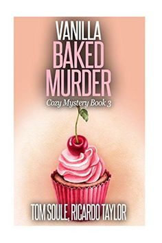 Vanilla Baked Murder: Cozy Mystery Book 3 by Tom Soule http://www.amazon.com/dp/1517270278/ref=cm_sw_r_pi_dp_6EP8vb0T32TB3