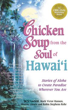 Chicken Soup from the Soul of Hawaii: Stories of Aloha to Create Paradise Wherever You Are (NOOK Book) Jason Scott Lee, Health Communication, Moving To Hawaii, Soup For The Soul, Jack Canfield, Hawaiian Chicken, Reading Rainbow, Books To Read