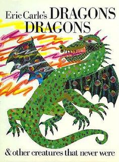 Eric Carle's Dragons, Dragons. I've always loved Eric Carle's illustrations. So excited to discover this for when I have a kid someday.
