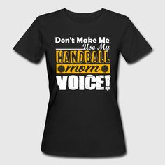 Handball Mom Voice Shirt Women's Organic T-Shirt ✓ Unlimited options to combine colours, sizes & styles ✓ Discover T-Shirts by international designers now! Mom, Mens Tops, How To Make, T Shirt, Style, Organic, Fashion, Handball, Tee