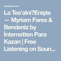 La Tes'alni|Enişte — Myriam Fares & Bendeniz by İnternetten Para Kazan | Free Listening on SoundCloud