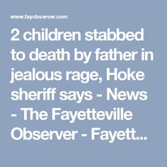 2 children stabbed to death by father in jealous rage, Hoke sheriff says - News - The Fayetteville Observer - Fayetteville, NC