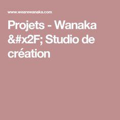 Projets - Wanaka / Studio de création