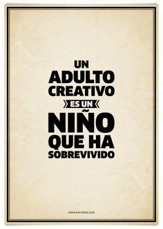 Un adulto creativo, es un niño que ha sobrevivido.
