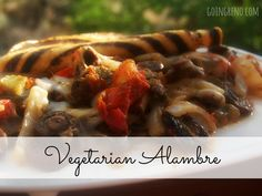 Vegetarian Alambre--mushrooms, poblano peppers, tomatoes, and onions sauteed with melted jack cheese...so yum.