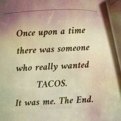 Once upon a time there was someone who really wanted tacos. Taco Love, Lets Taco Bout It, My Taco, Me Quotes, Funny Quotes, Food Quotes, Taquero, Taco Humor, Tacos And Tequila