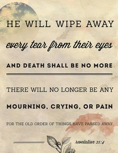And God shall wipe away all tears from their eyes - Revelation ~~I Love the Bible and Jesus Christ, Christian Quotes and verses. Adonai Elohim, Revelation 21 4, I Look To You, Soli Deo Gloria, Between Two Worlds, Jesus Christus, All That Matters, Jesus Freak, Bible Scriptures